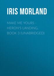 Make Me Yours - Heron\'s Landing, Book 3 (Unabridged)