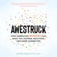 Awestruck - How Embracing Wonder Can Make You Happier, Healthier, and More Connected (Unabridged)