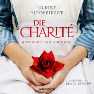 Die Charité: Hoffnung und Schicksal (Ungekürzt)