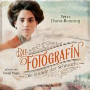Die Stunde der Sehnsucht - Fotografinnen-Saga, Band 4 (Ungekürzt)