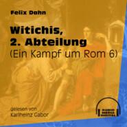 Witichis, 2. Abteilung - Ein Kampf um Rom, Buch 6 (Ungekürzt)