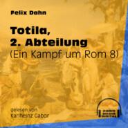 Totila, 2. Abteilung - Ein Kampf um Rom, Buch 8 (Ungekürzt)