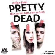 Wenn zwei sich lieben, stirbt die Dritte - Pretty Dead, Band 1 (ungekürzt)