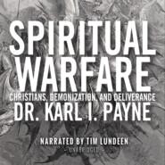 Spiritual Warfare - Christians, Demonization and Deliverance (Unabridged)