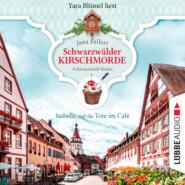 Isabella und die Tote im Café - Schwarzwälder Kirschmorde - Schwarzwaldkrimi, Teil 1 (Ungekürzt)