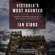 Victoria\'s Most Haunted - Ghost Stories from BC\'s Historic Capital City (Unabridged)