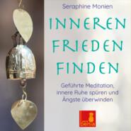 Inneren Frieden finden - Geführte Meditation - Innere Ruhe spüren und Ängste überwinden