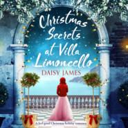 Christmas Secrets at Villa Limoncello - Tuscan Dreams - A feel-good Christmas holiday romance, Book 3 (Unabridged)