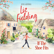 If the Shoe Fits - Royal Weddings, Book 3 (Unabridged)