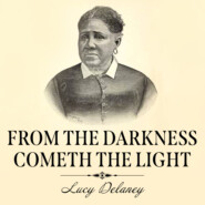 From the Darkness Cometh the Light - Or, Struggles for Freedom (Unabridged)
