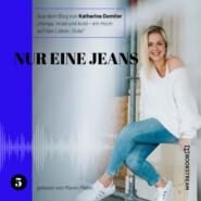 Nur eine Jeans - Hunga, miad & koid - Ein Hoch aufs Leben, Oida!, Folge 5 (Ungekürzt)