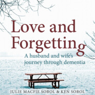 Love and Forgetting - A Husband and Wife\'s Journey through Dementia (Unabridged)