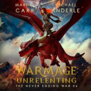 WarMage: Unrelenting - The Never Ending War, Book 6 (Unabridged)