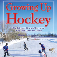 Growing Up Hockey - The Life and Times of Everyone Who Ever Loved the Game (Unabridged)