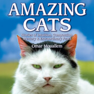 Amazing Cats - Stories of Intuition, Compassion, Mystery & Extraordinary Feats (Unabridged)