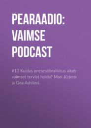 #13 Kuidas enesesõbralikkus aitab vaimset tervist hoida? Mari Jürjens ja Gea Ashilevi.