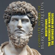Complete works of Marcus Aurelius. Illustrated: Meditations, The Speeches of Marcus, The Sayings of Marcus