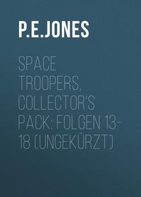 Space Troopers, Collector\'s Pack: Folgen 13-18 (Ungekürzt)