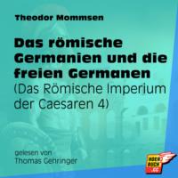 Das römische Germanien und die freien Germanen - Das Römische Imperium der Caesaren, Band 4 (Ungekürzt)