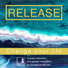 Release - Change Your Life - Guided Relaxation and Guided Meditation