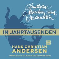 H. C. Andersen: Sämtliche Märchen und Geschichten, In Jahrtausenden