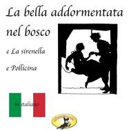 Fiabe in italiano, La bella addormentata nel bosco \/ La sirenetta \/ Pollicina