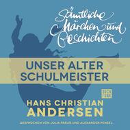 H. C. Andersen: Sämtliche Märchen und Geschichten, Unser alter Schulmeister