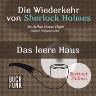 Sherlock Holmes - Die Wiederkehr von Sherlock Holmes: Das leere Haus (Ungekürzt)