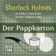 Sherlock Holmes - Der letzte Streich: Der Pappkarton (Ungekürzt)