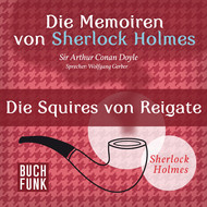Sherlock Holmes: Die Memoiren von Sherlock Holmes - Die Squires von Reigate (Ungekürzt)