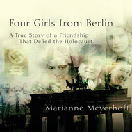 Four Girls From Berlin - A True Story of a Friendship That Defied the Holocaust (Unabridged)
