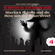 Sherlock Holmes und die Hexe aus der Bakerstreet - Die Abenteuer des alten Sherlock Holmes, Folge 4 (Ungekürzt)