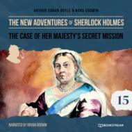The Case of Her Majesty\'s Secret Mission - The New Adventures of Sherlock Holmes, Episode 15 (Unabridged)
