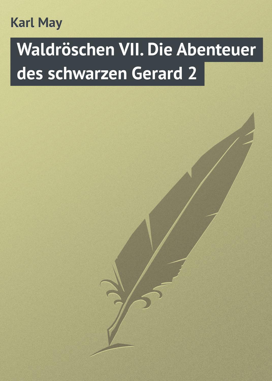 Karl May Waldröschen VII. Die Abenteuer des schwarzen Gerard 2 karl may waldröschen iii matavese der fürst des felsens teil 1