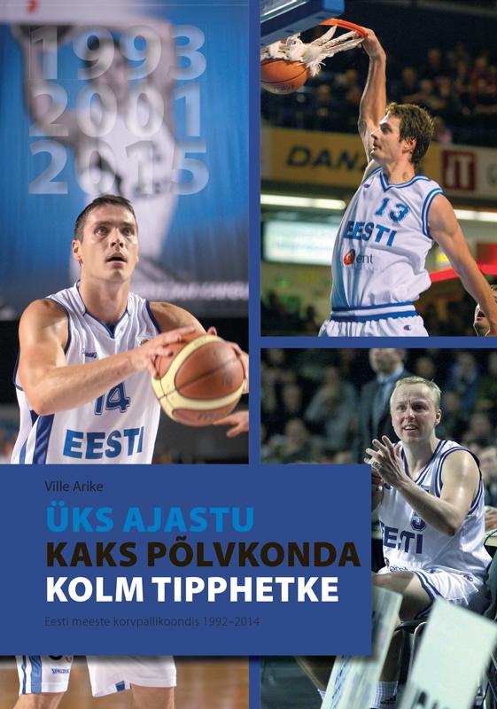 Ville Arike Üks ajastu, kaks põlvkonda, kolm tipphetke. Eesti meeste korvpallikoondis 1992–2014 abdul turay väike valge riik