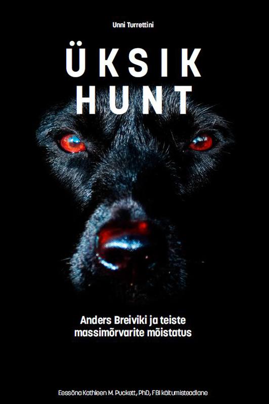 Unni Turrettini Üksik hunt. Anders Breiviku ja teiste massimõrvarite mõistatus unni turrettini üksik hunt anders breiviku ja teiste massimõrvarite mõistatus isbn 9789949279333