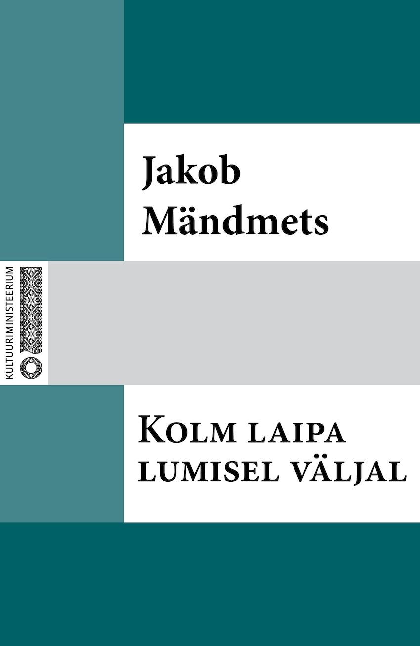 Jakob Mändmets Kolm laipa lumisel väljal jakob mändmets inimene ei ole jahiloom