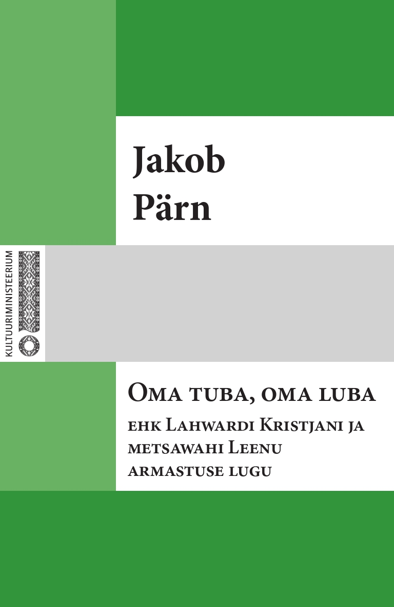 Jakob Pärn Oma tuba, oma luba ehk Lahwardi Kristjani ja metsawahi Leenu armastuse lugu jakob pärn oma tuba oma luba