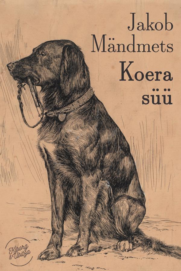 Jakob Mändmets Koera süü jakob mändmets koera süü