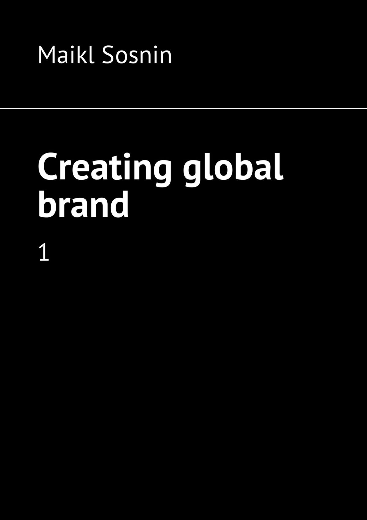 Maikl Sosnin Creating global brand. 1 maikl sosnin creating global brand 2