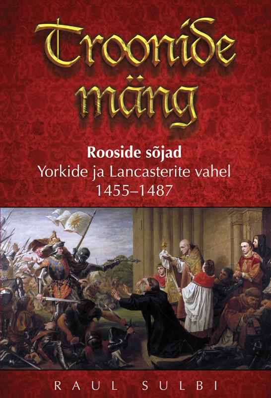 цена Raul Sulbi Troonide mäng. Rooside sõjad Yorkide ja Lancasterite vahel 1455–1487 онлайн в 2017 году