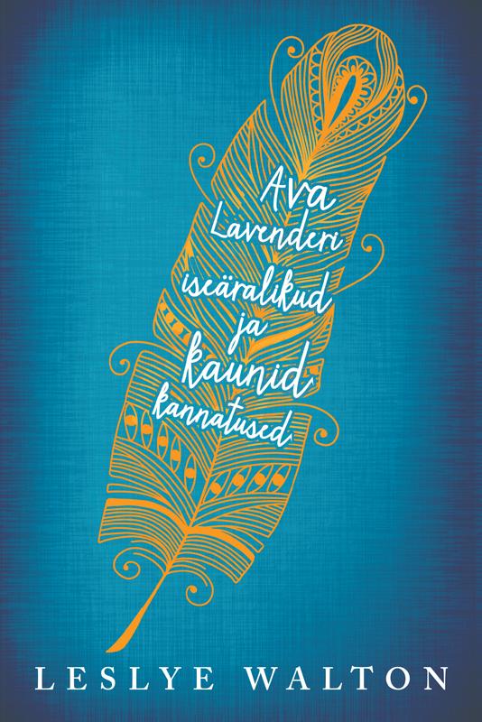 Leslye Walton Ava Lavenderi iseäralikud ja kaunid kannatused tiina tiitus õnnelik suhe