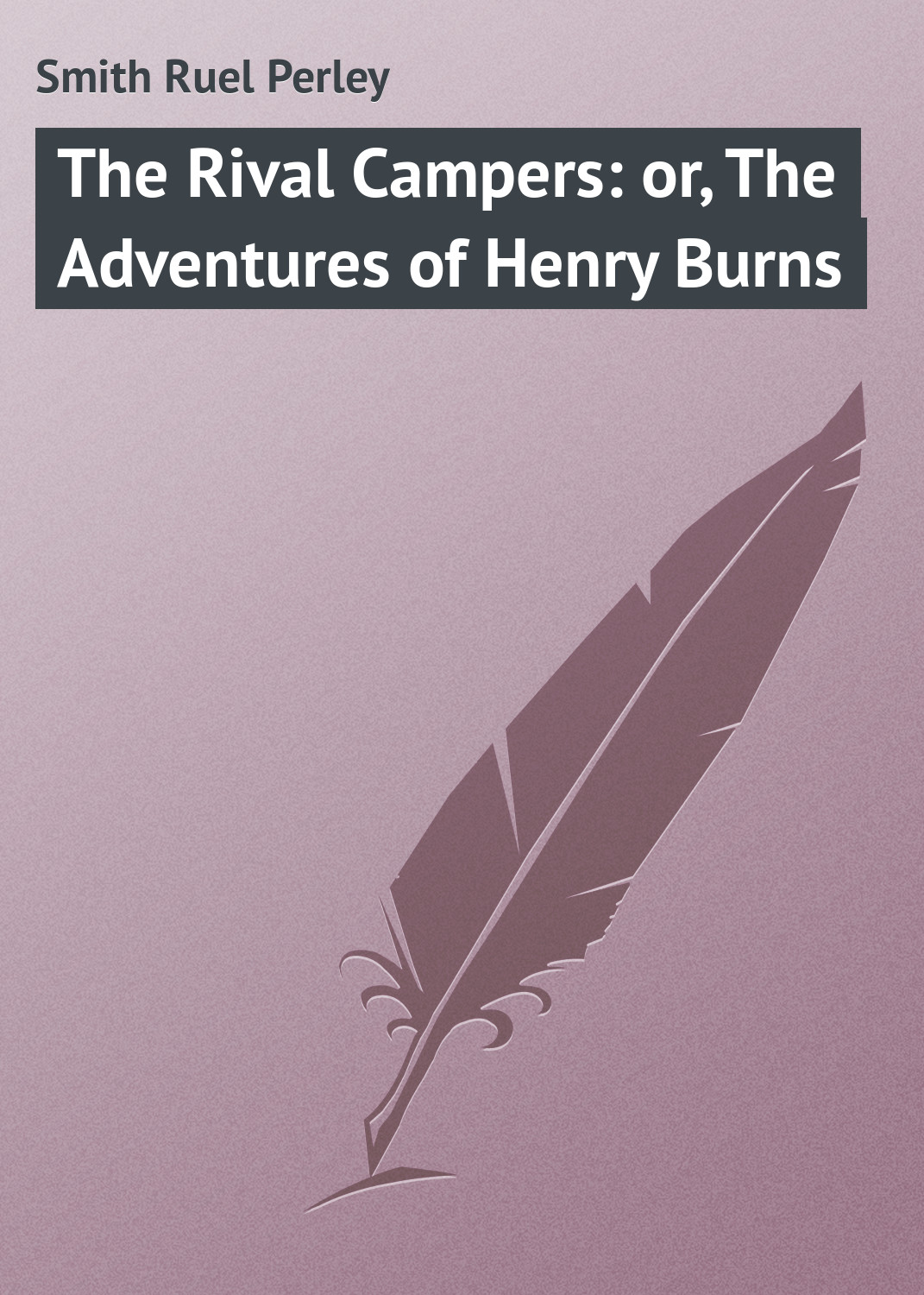 Smith Ruel Perley The Rival Campers: or, The Adventures of Henry Burns