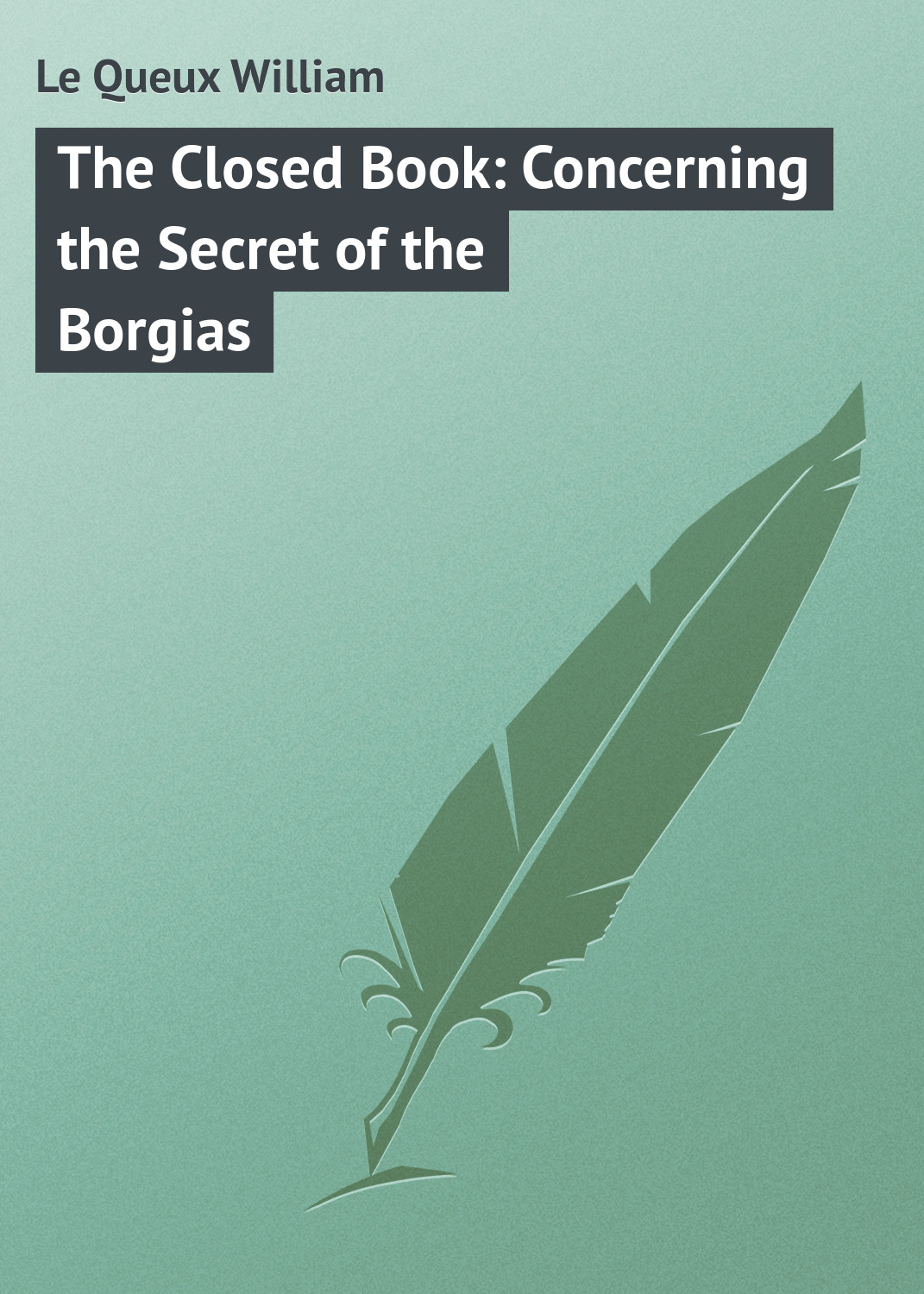 лучшая цена Le Queux William The Closed Book: Concerning the Secret of the Borgias