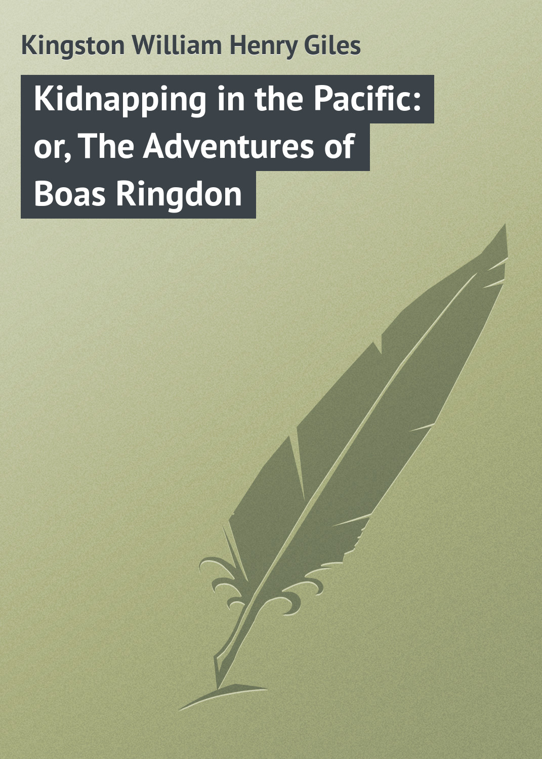 Kingston William Henry Giles Kidnapping in the Pacific: or, The Adventures of Boas Ringdon bennett william henry the expositor s bible the books of chronicles