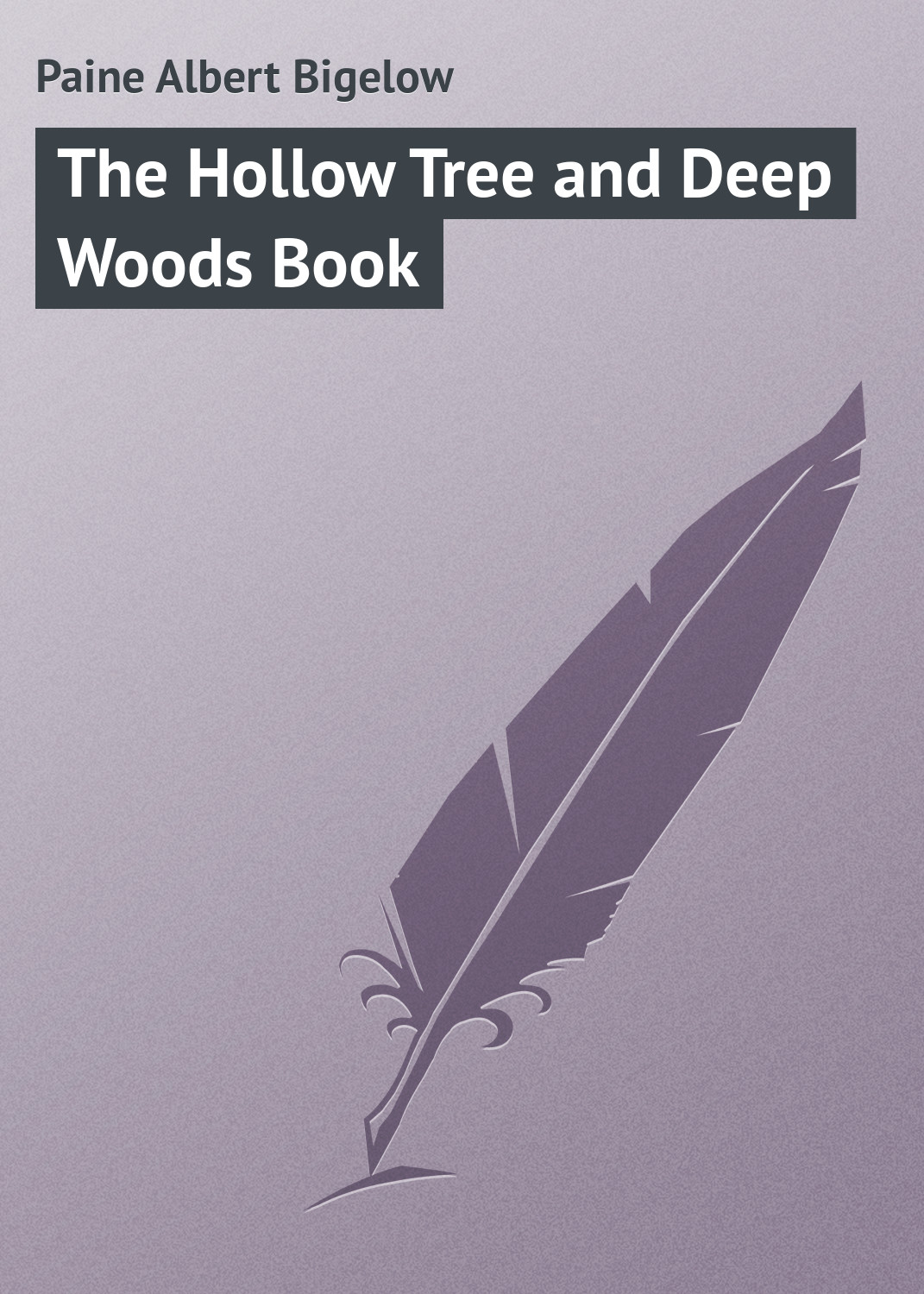 Paine Albert Bigelow The Hollow Tree and Deep Woods Book paine albert bigelow the lucky piece a tale of the north woods