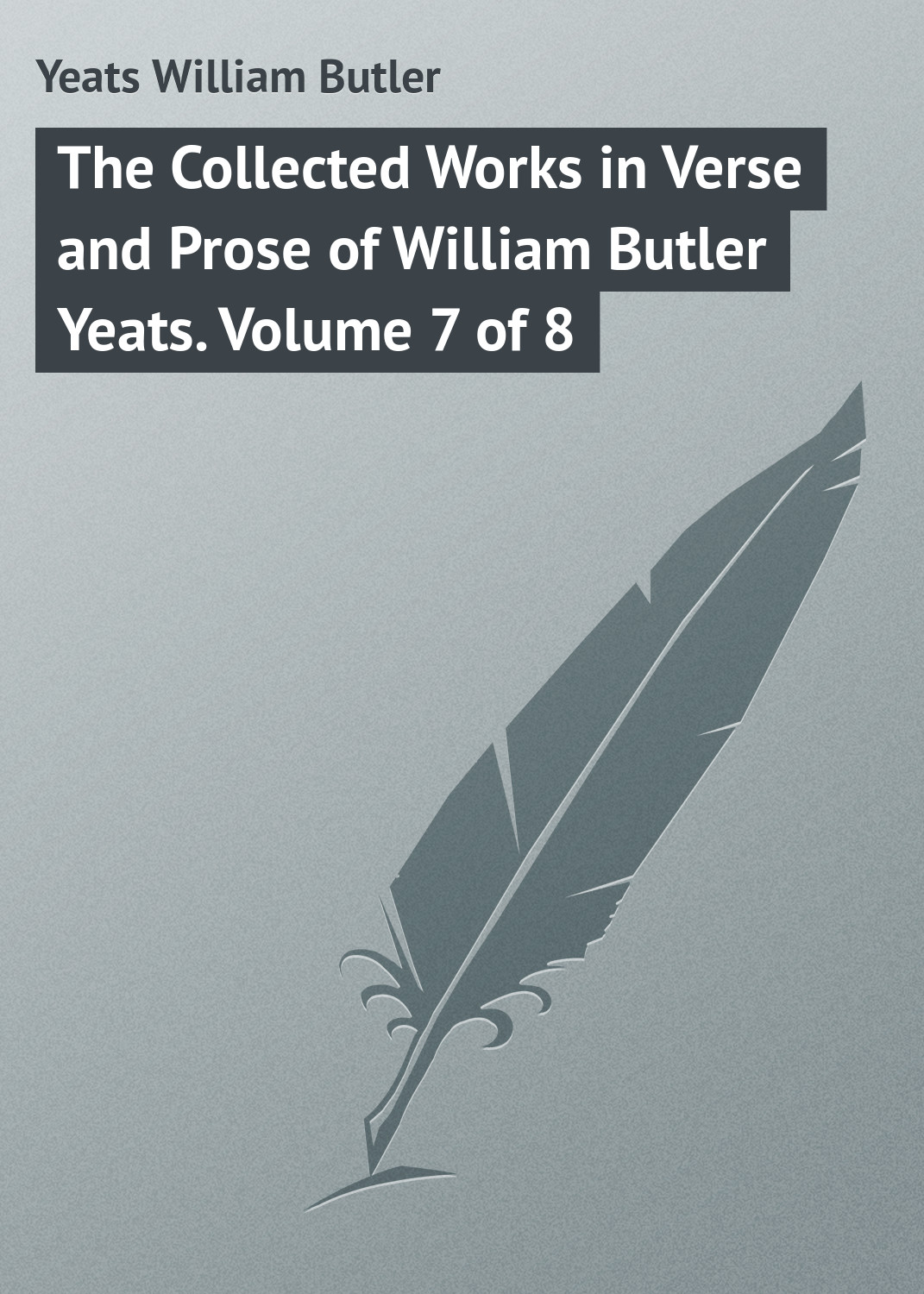 William Butler Yeats The Collected Works in Verse and Prose of William Butler Yeats. Volume 7 of 8 william butler yeats the tables of the law