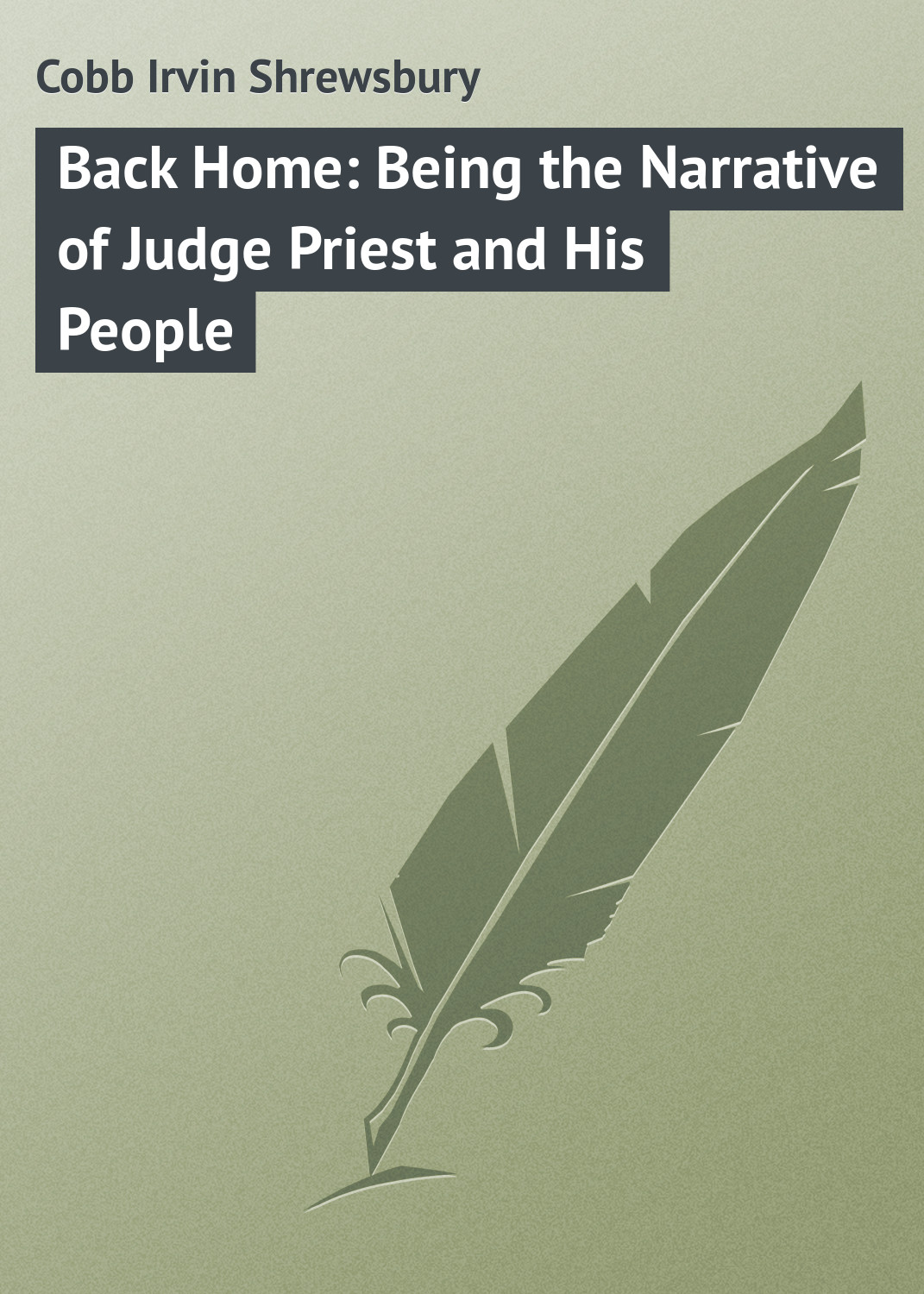 Cobb Irvin Shrewsbury Back Home: Being the Narrative of Judge Priest and His People цены