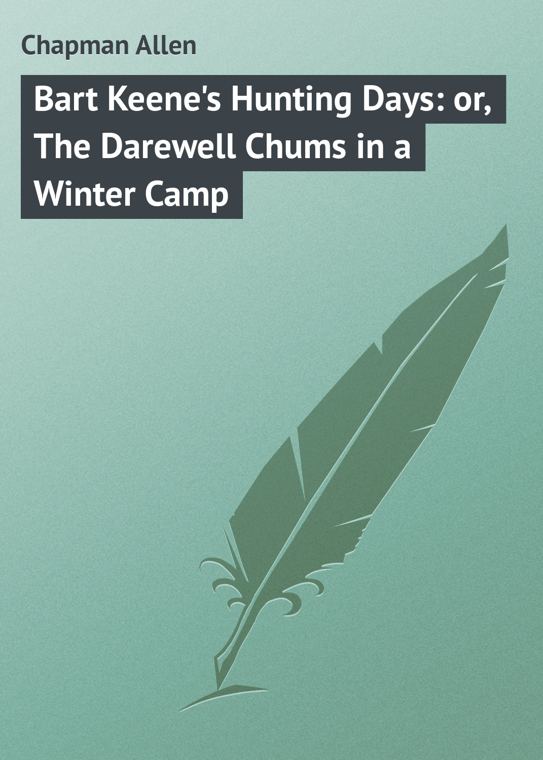 Chapman Allen Bart Keene's Hunting Days: or, The Darewell Chums in a Winter Camp a wunderer 24 etuden in allen tonarten