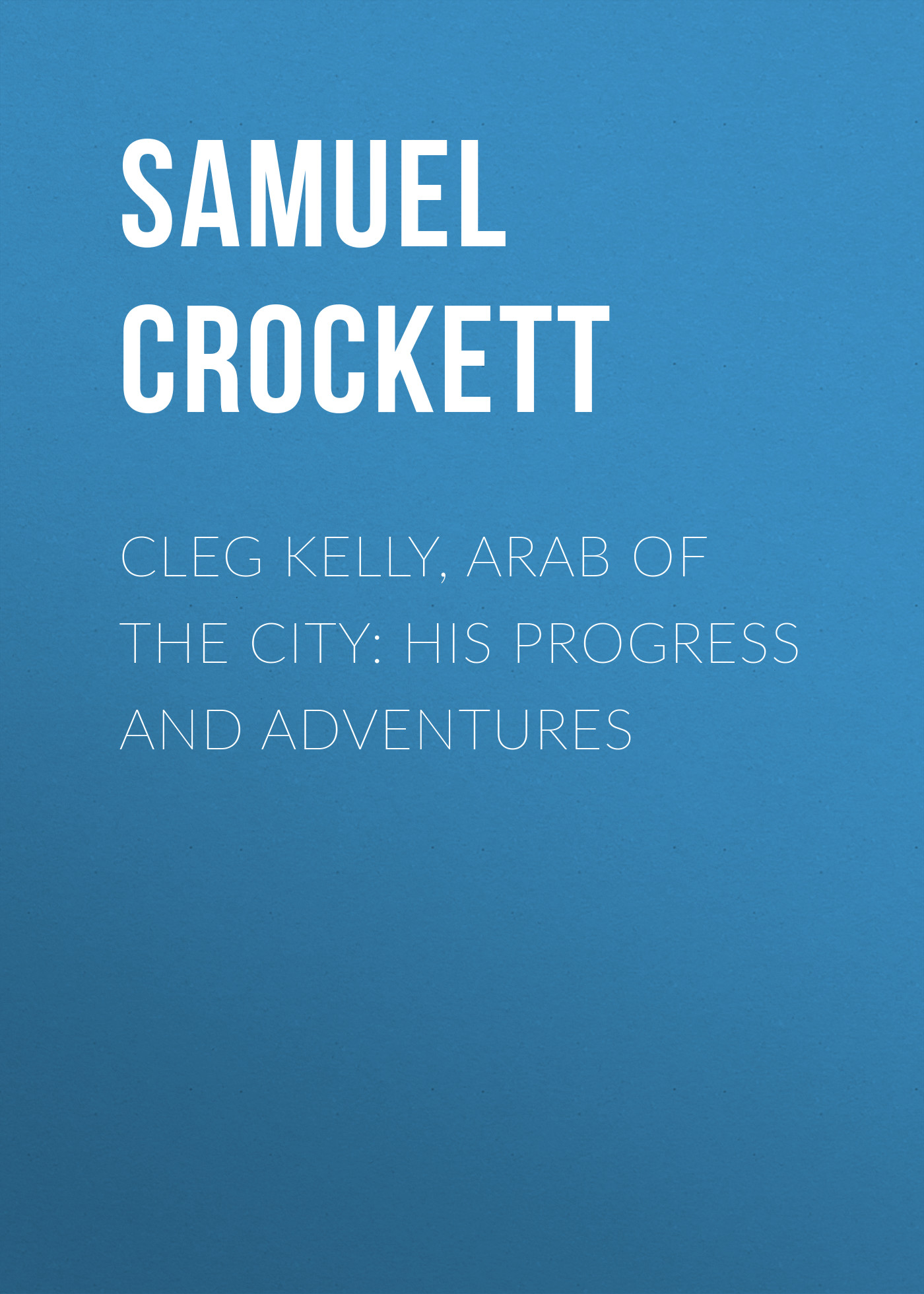 цены Crockett Samuel Rutherford Cleg Kelly, Arab of the City: His Progress and Adventures